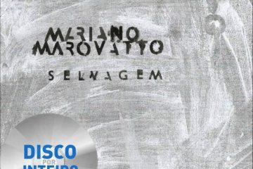 Disco Por Inteiro – Mariano Marovatto – Selvagem (2016)