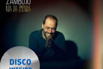 Disco Por Inteiro: António Zambujo – Rua da Emenda