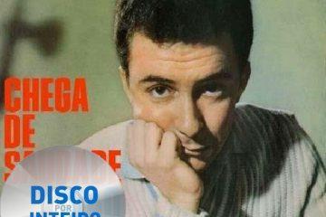 Disco Por Inteiro: João Gilberto – Chega de saudade